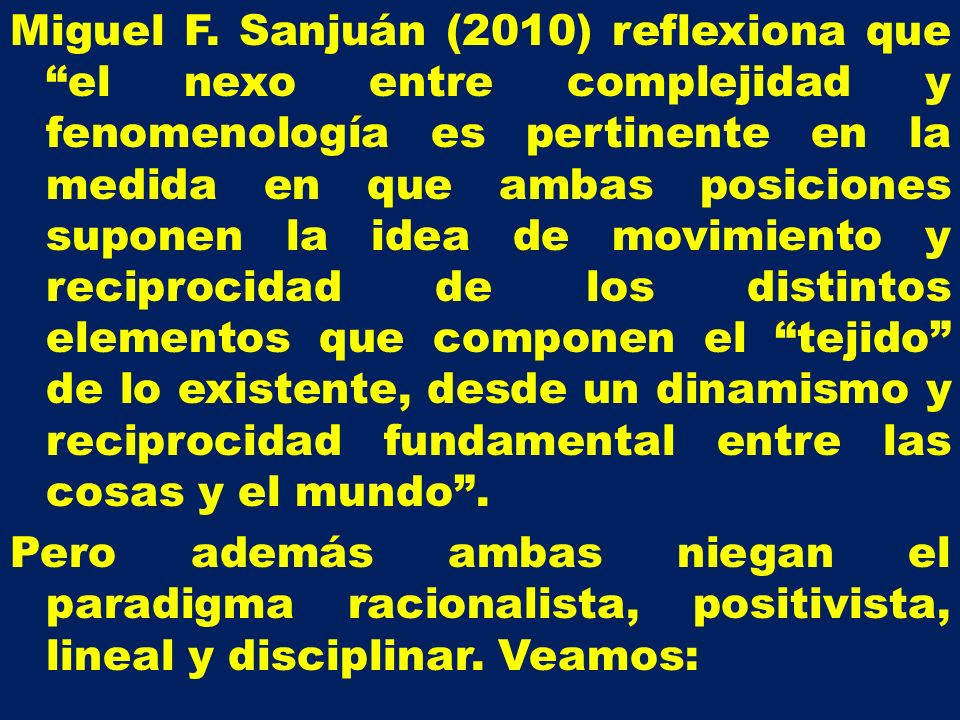 Miguel F. Sanjuán (2010) reflexiona que el nexo entre complejidad y fenomenología es pertinente en la medida en que ambas posiciones suponen la idea d