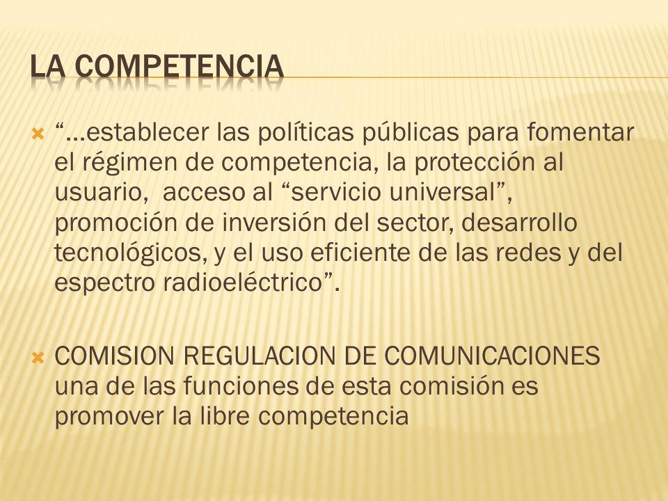 …establecer las políticas públicas para fomentar el régimen de competencia, la protección al usuario, acceso al servicio universal, promoción de inversión del sector, desarrollo tecnológicos, y el uso eficiente de las redes y del espectro radioeléctrico.