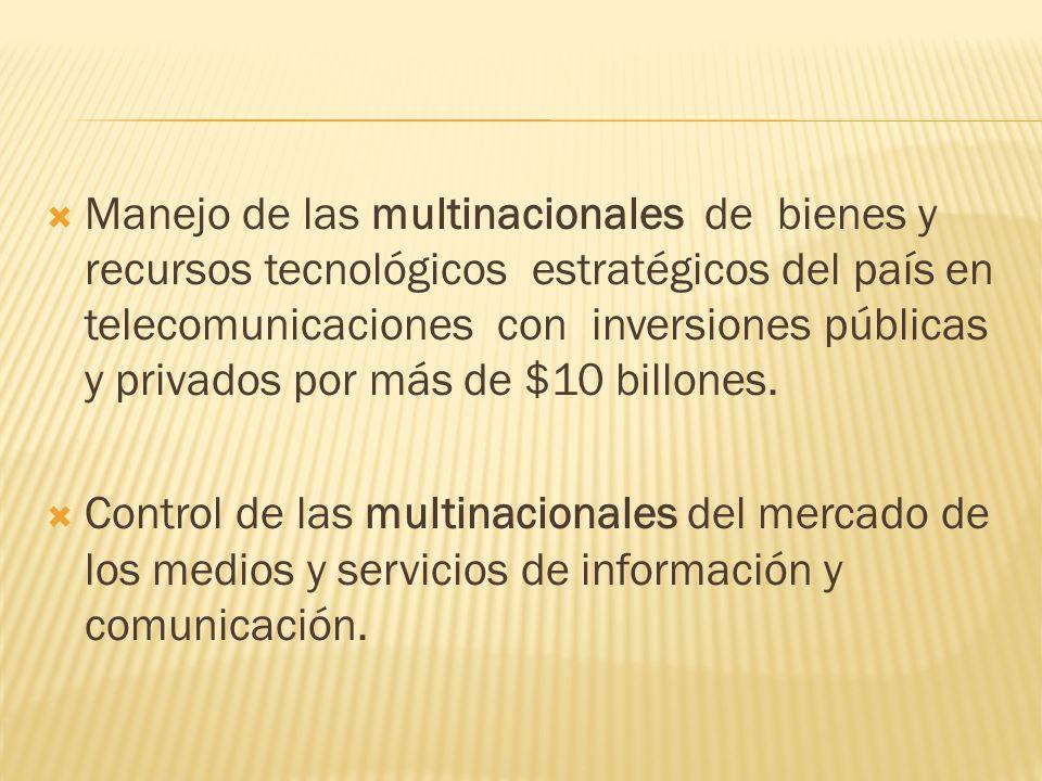 Manejo de las multinacionales de bienes y recursos tecnológicos estratégicos del país en telecomunicaciones con inversiones públicas y privados por más de $10 billones.