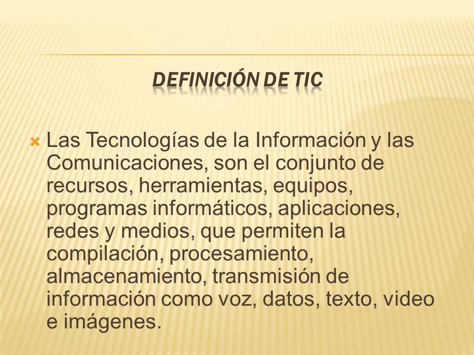 Las Tecnologías de la Información y las Comunicaciones, son el conjunto de recursos, herramientas, equipos, programas informáticos, aplicaciones, redes y medios, que permiten la compilación, procesamiento, almacenamiento, transmisión de información como voz, datos, texto, video e imágenes.