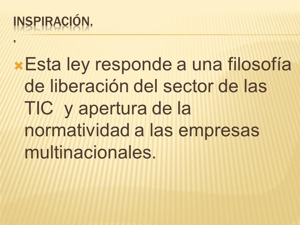 Esta ley responde a una filosofía de liberación del sector de las TIC y apertura de la normatividad a las empresas multinacionales.