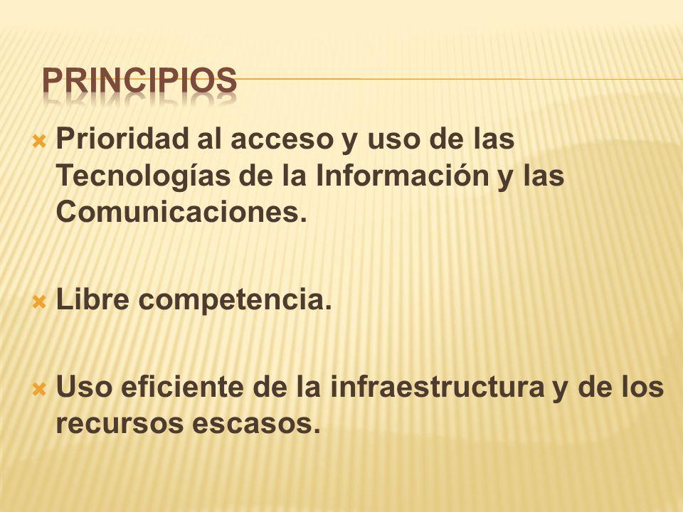Prioridad al acceso y uso de las Tecnologías de la Información y las Comunicaciones.