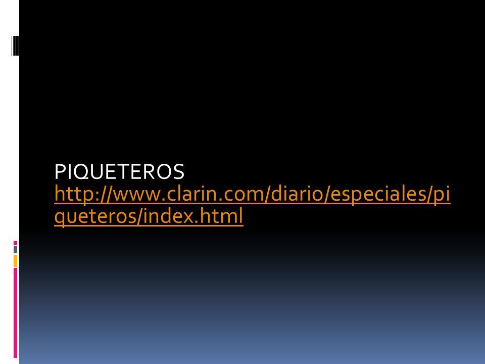 PIQUETEROS http://www.clarin.com/diario/especiales/pi queteros/index.html