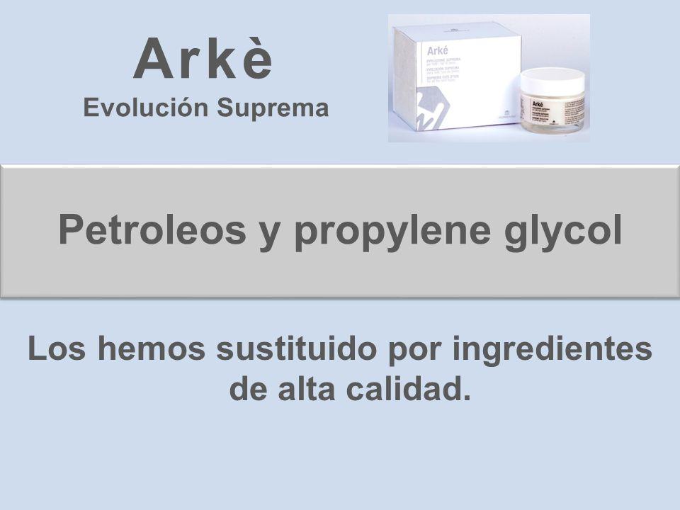 Petroleos y propylene glycol Los hemos sustituido por ingredientes de alta calidad. Arkè Evolución Suprema