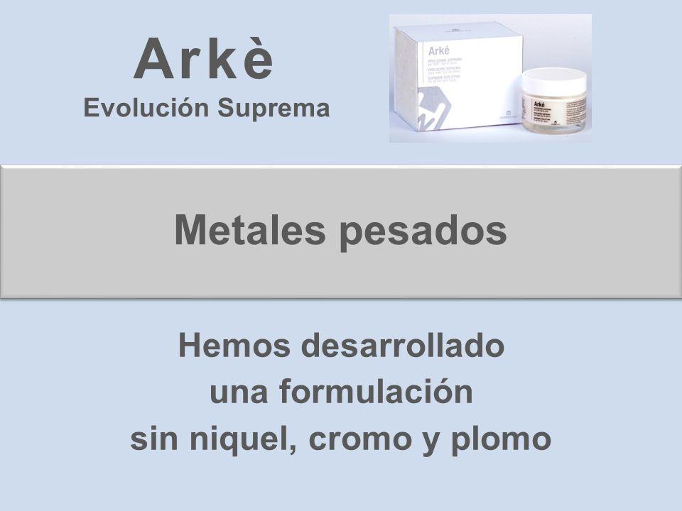 Metales pesados Hemos desarrollado una formulación sin niquel, cromo y plomo Arkè Evolución Suprema