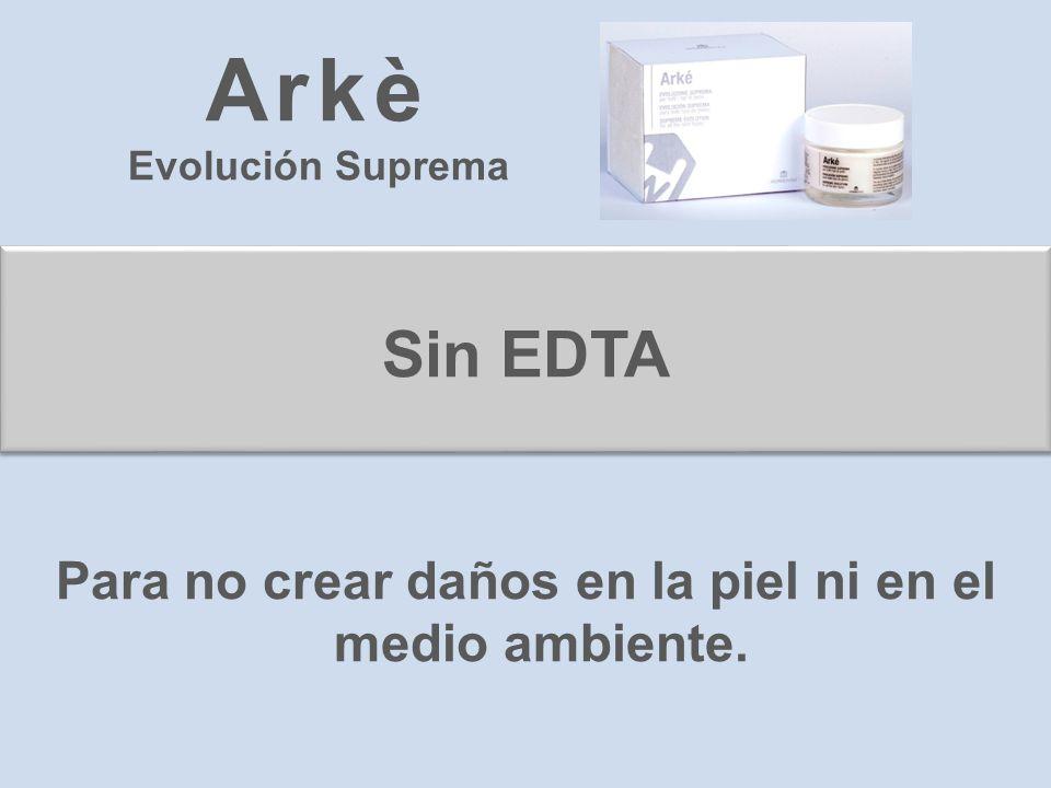 Sin EDTA Para no crear daños en la piel ni en el medio ambiente. Arkè Evolución Suprema
