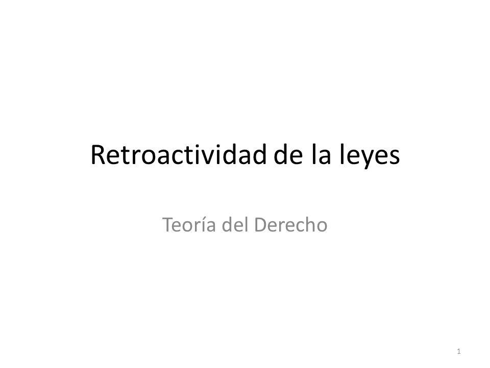 Retroactividad de la leyes Teoría del Derecho 1