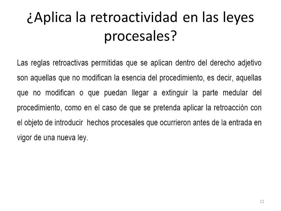 ¿Aplica la retroactividad en las leyes procesales? 11