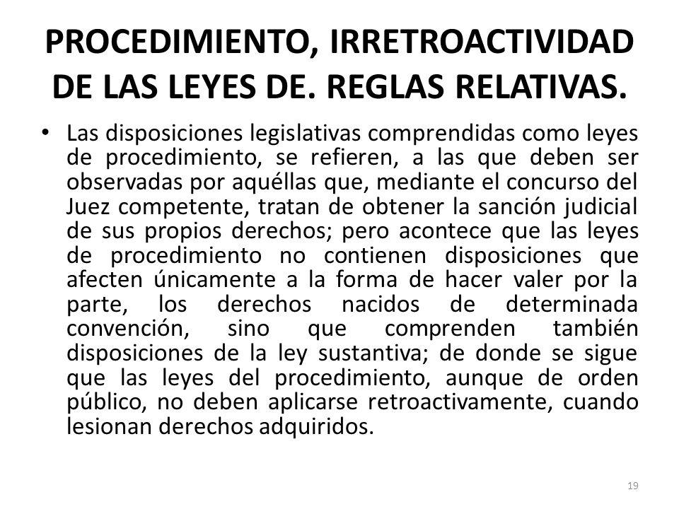 PROCEDIMIENTO, IRRETROACTIVIDAD DE LAS LEYES DE. REGLAS RELATIVAS. Las disposiciones legislativas comprendidas como leyes de procedimiento, se refiere