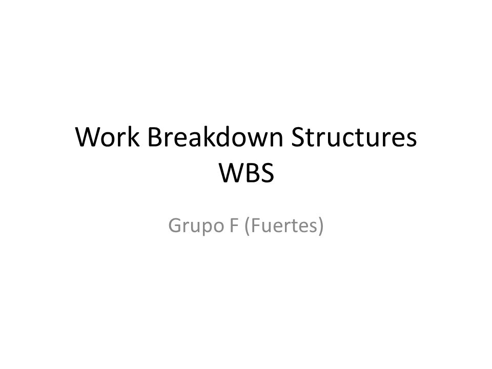 Work Breakdown Structures WBS Grupo F (Fuertes)