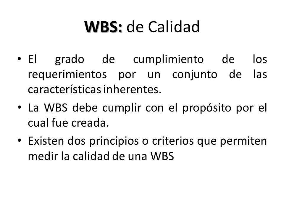 WBS: WBS: de Calidad El grado de cumplimiento de los requerimientos por un conjunto de las características inherentes. La WBS debe cumplir con el prop
