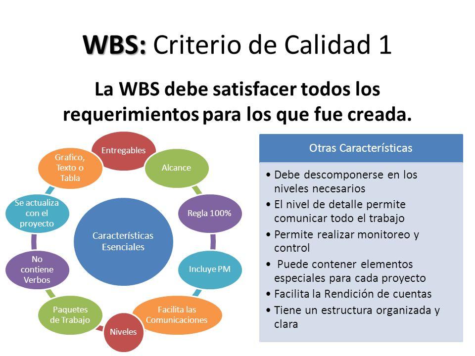 WBS: WBS: Criterio de Calidad 1 La WBS debe satisfacer todos los requerimientos para los que fue creada. Características Esenciales EntregablesAlcance