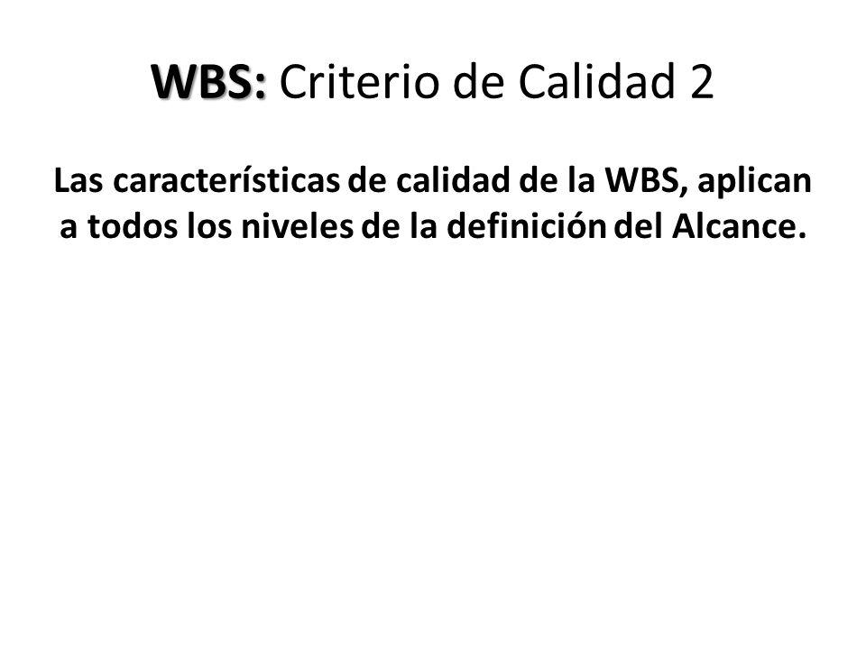 WBS: WBS: Criterio de Calidad 2 Las características de calidad de la WBS, aplican a todos los niveles de la definición del Alcance.