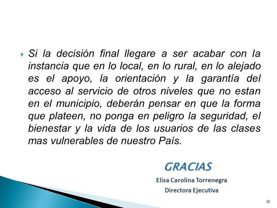 Si la decisión final llegare a ser acabar con la instancia que en lo local, en lo rural, en lo alejado es el apoyo, la orientación y la garantía del a
