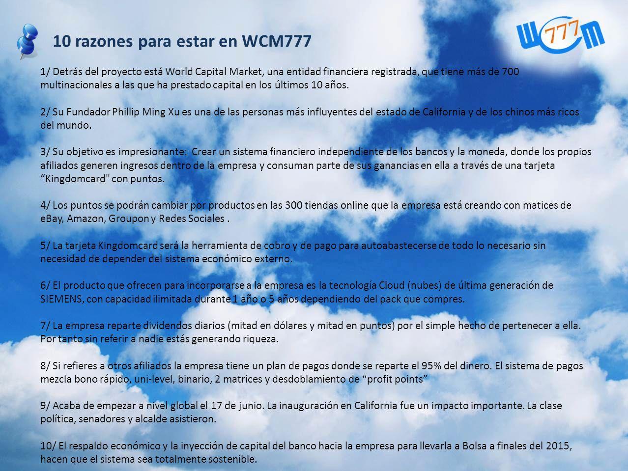 10 razones para estar en WCM777 1/ Detrás del proyecto está World Capital Market, una entidad financiera registrada, que tiene más de 700 multinaciona
