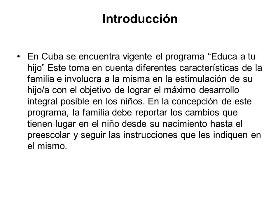 Introducción En Cuba se encuentra vigente el programa Educa a tu hijo Este toma en cuenta diferentes características de la familia e involucra a la mi