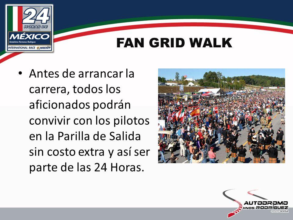 FAN GRID WALK Antes de arrancar la carrera, todos los aficionados podrán convivir con los pilotos en la Parilla de Salida sin costo extra y así ser parte de las 24 Horas.
