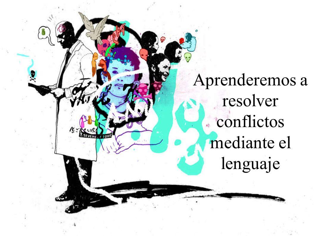 Aprenderemos a resolver conflictos mediante el lenguaje