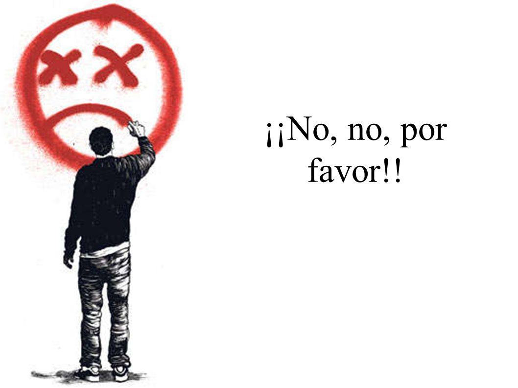 ¡¡No, no, por favor!!