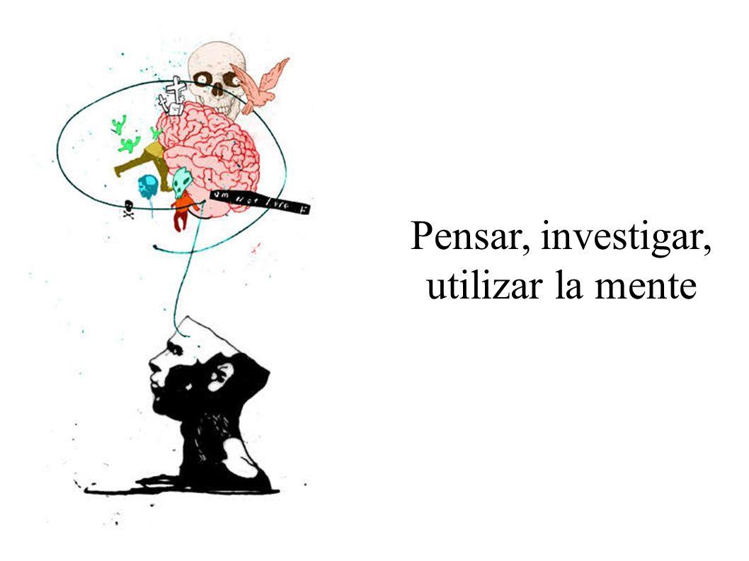Pensar, investigar, utilizar la mente