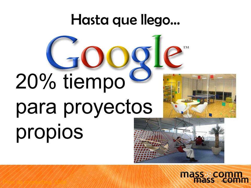 Plan de marketing 2008 Hasta que llego… 20% tiempo para proyectos propios