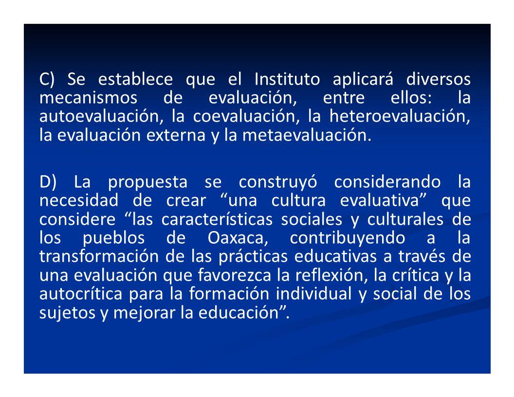 C) Se establece que el Instituto aplicará diversos mecanismos de evaluación, entre ellos: la autoevaluación, la coevaluación, la heteroevaluación, la