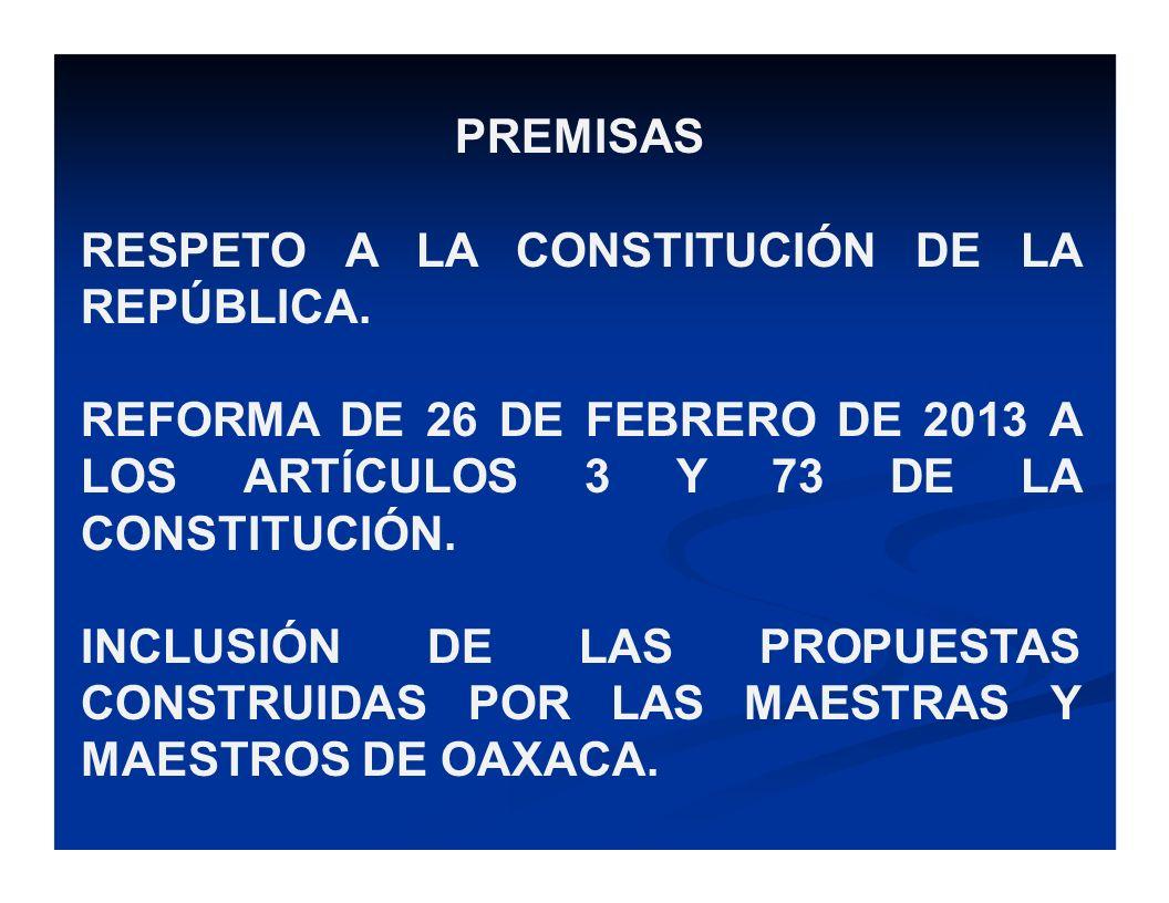 PREMISAS RESPETO A LA CONSTITUCIÓN DE LA REPÚBLICA. REFORMA DE 26 DE FEBRERO DE 2013 A LOS ARTÍCULOS 3 Y 73 DE LA CONSTITUCIÓN. INCLUSIÓN DE LAS PROPU
