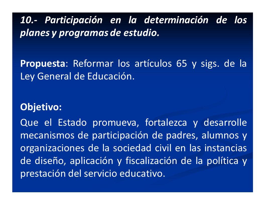 10.- Participación en la determinación de los planes y programas de estudio. Propuesta: Reformar los artículos 65 y sigs. de la Ley General de Educaci