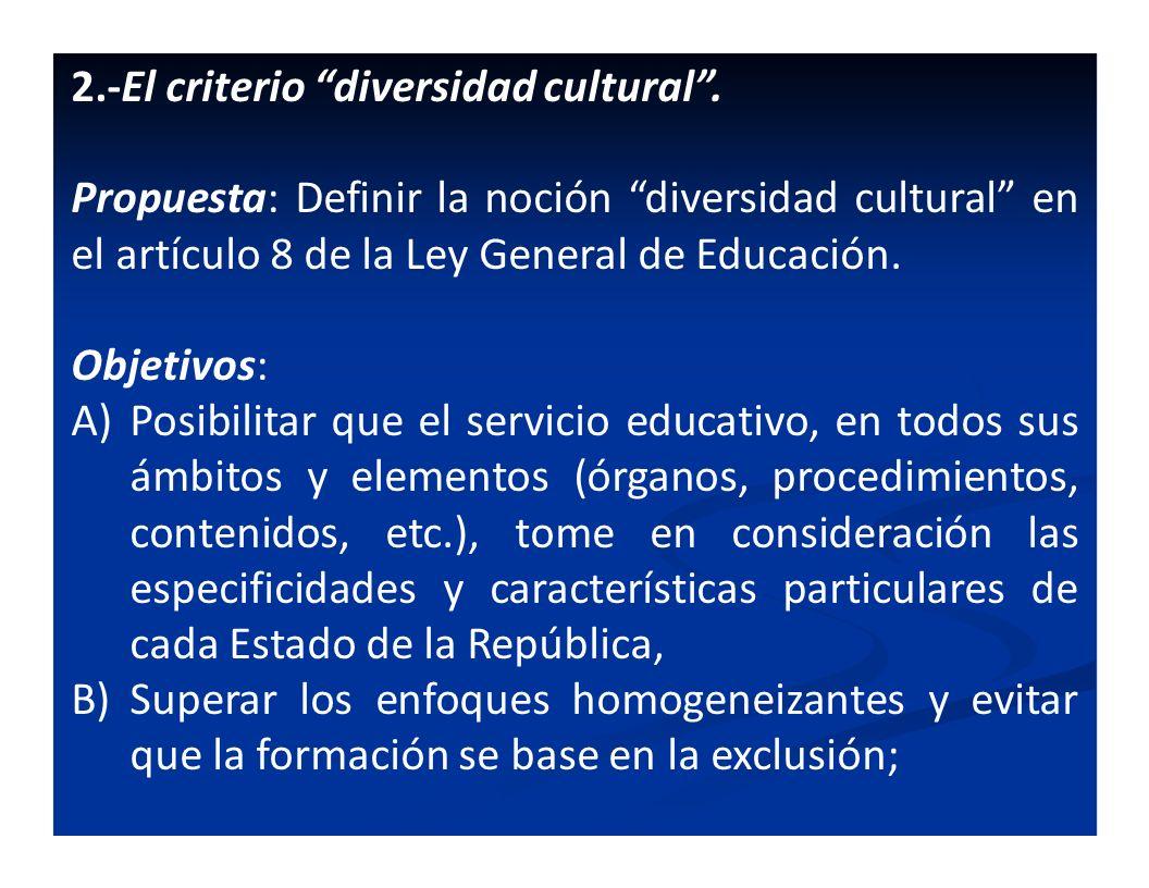 2.-El criterio diversidad cultural. Propuesta: Definir la noción diversidad cultural en el artículo 8 de la Ley General de Educación. Objetivos: A)Pos