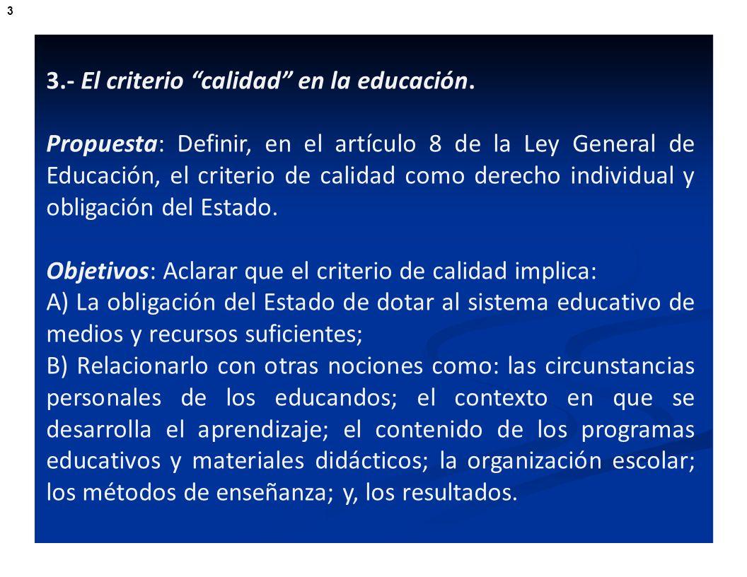 3.- El criterio calidad en la educación. Propuesta: Definir, en el artículo 8 de la Ley General de Educación, el criterio de calidad como derecho indi