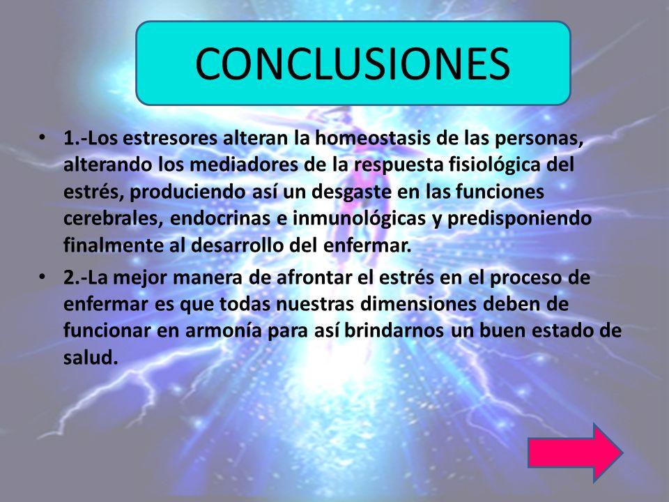 1.-Los estresores alteran la homeostasis de las personas, alterando los mediadores de la respuesta fisiológica del estrés, produciendo así un desgaste