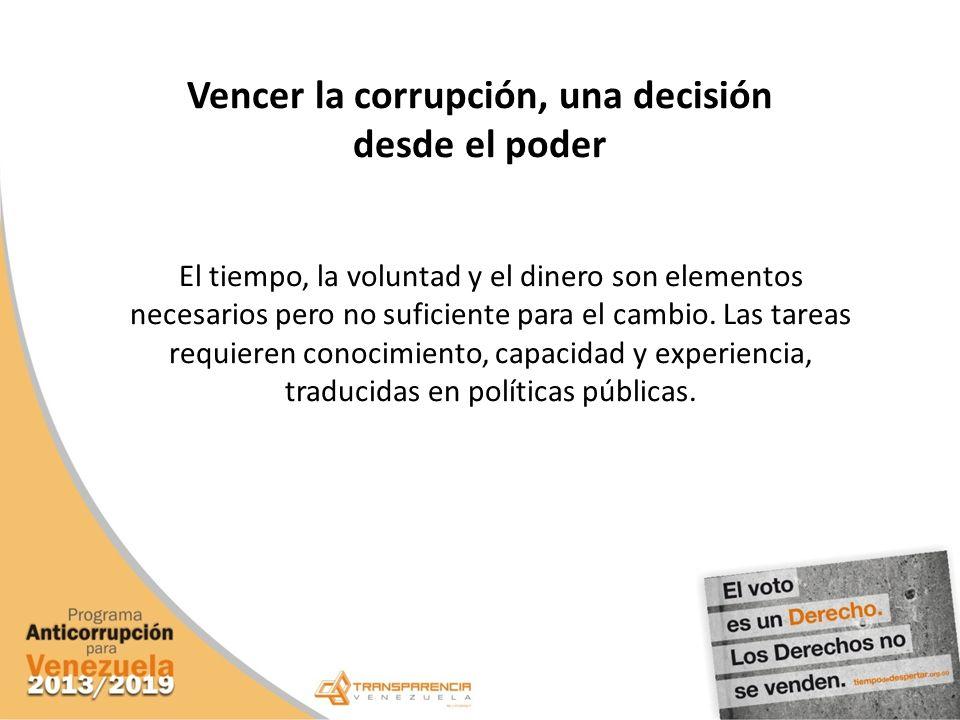 Vencer la corrupción, una decisión desde el poder El tiempo, la voluntad y el dinero son elementos necesarios pero no suficiente para el cambio. Las t