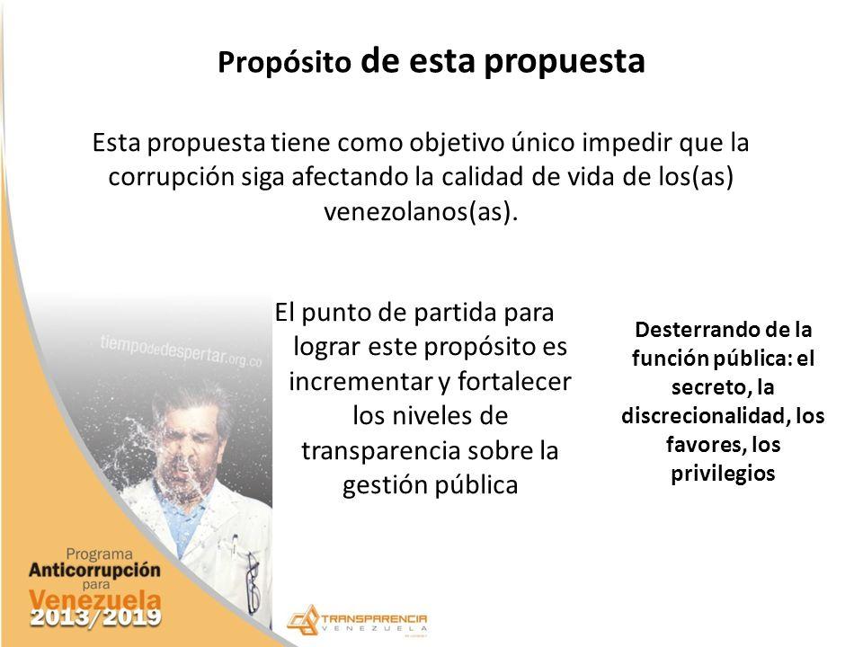 Propósito de esta propuesta El punto de partida para lograr este propósito es incrementar y fortalecer los niveles de transparencia sobre la gestión p