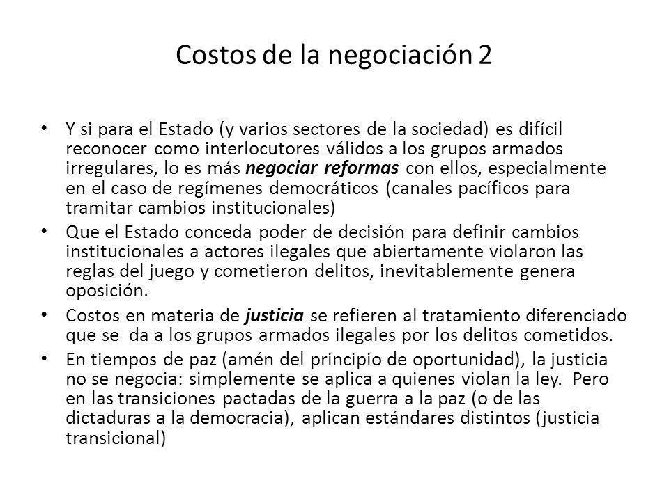 Costos de la negociación 2 Y si para el Estado (y varios sectores de la sociedad) es difícil reconocer como interlocutores válidos a los grupos armado