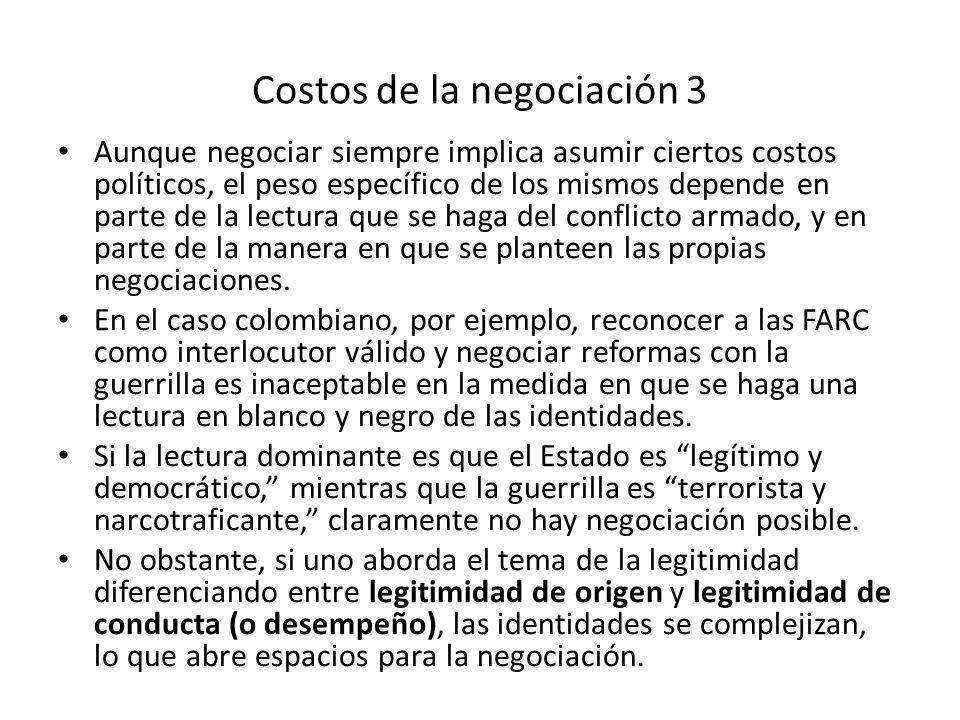 Costos de la negociación 3 Aunque negociar siempre implica asumir ciertos costos políticos, el peso específico de los mismos depende en parte de la le