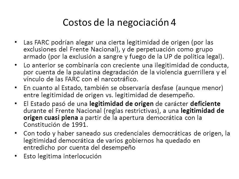 Costos de la negociación 4 Las FARC podrían alegar una cierta legitimidad de origen (por las exclusiones del Frente Nacional), y de perpetuación como