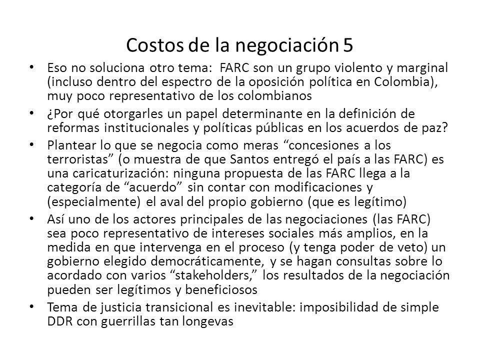 Costos de la negociación 5 Eso no soluciona otro tema: FARC son un grupo violento y marginal (incluso dentro del espectro de la oposición política en