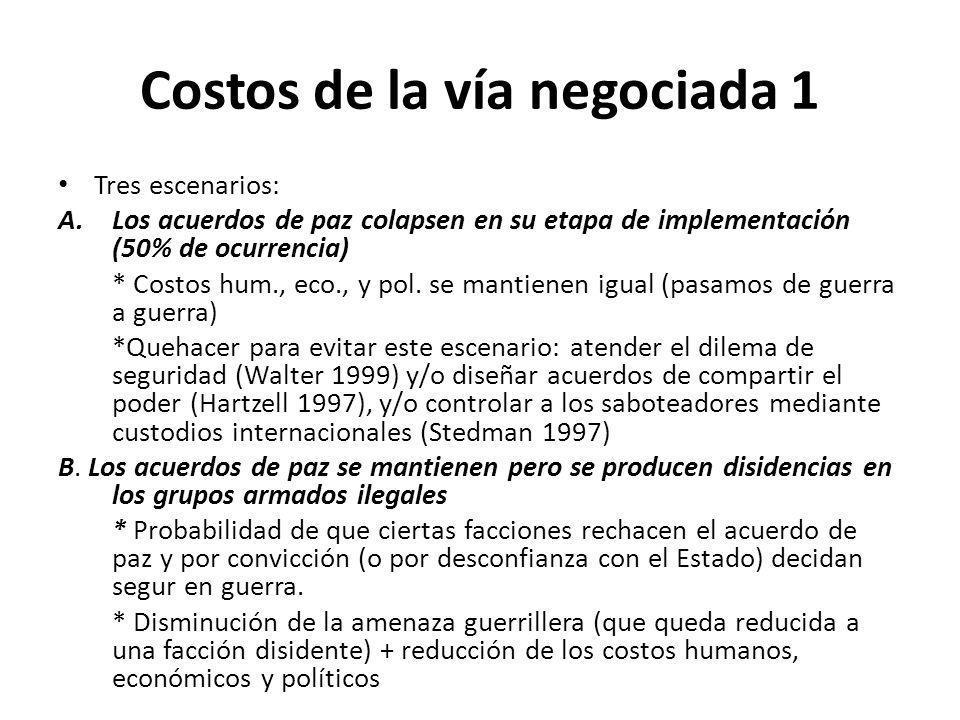 Costos de la vía negociada 1 Tres escenarios: A.Los acuerdos de paz colapsen en su etapa de implementación (50% de ocurrencia) * Costos hum., eco., y