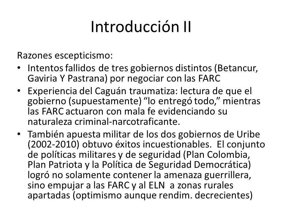Introducción II Razones escepticismo: Intentos fallidos de tres gobiernos distintos (Betancur, Gaviria Y Pastrana) por negociar con las FARC Experienc