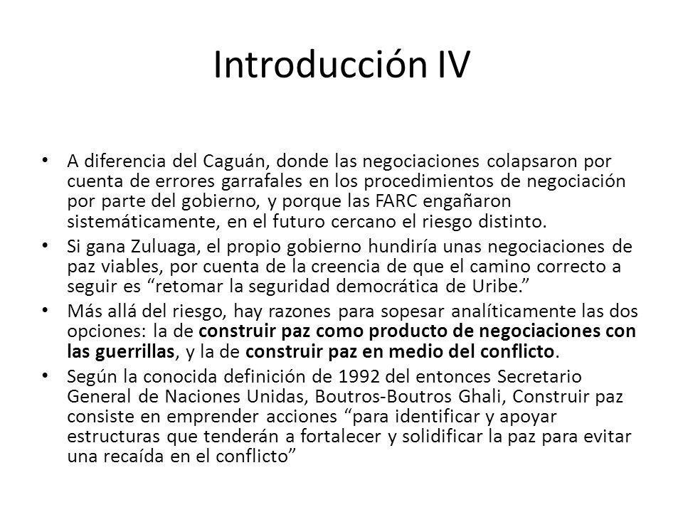 Introducción IV A diferencia del Caguán, donde las negociaciones colapsaron por cuenta de errores garrafales en los procedimientos de negociación por