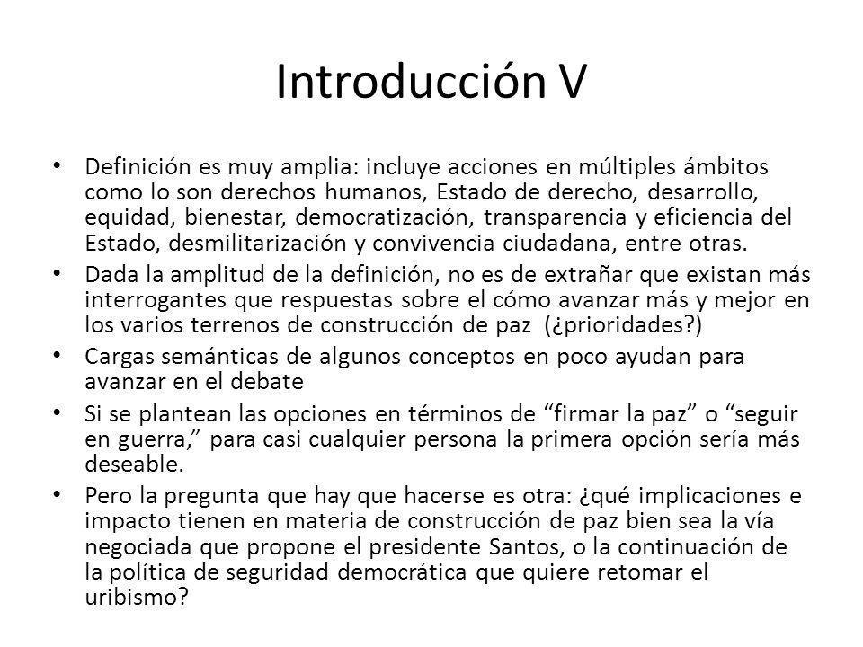 Introducción V Definición es muy amplia: incluye acciones en múltiples ámbitos como lo son derechos humanos, Estado de derecho, desarrollo, equidad, b