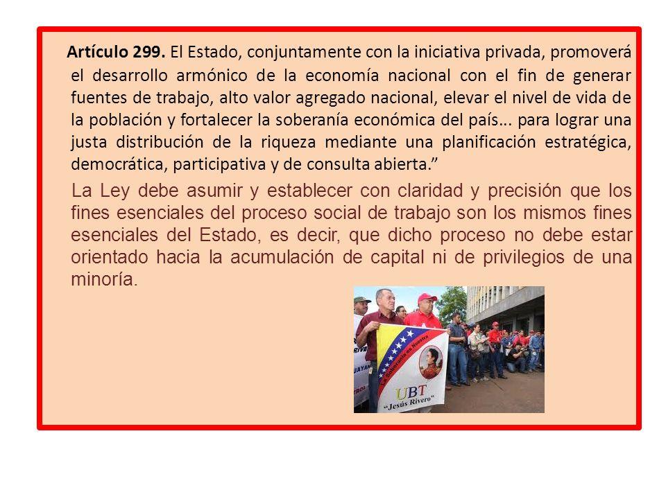 Artículo 299. El Estado, conjuntamente con la iniciativa privada, promoverá el desarrollo armónico de la economía nacional con el fin de generar fuent