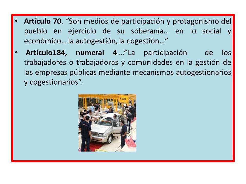 Artículo 70. Son medios de participación y protagonismo del pueblo en ejercicio de su soberanía… en lo social y económico… la autogestión, la cogestió
