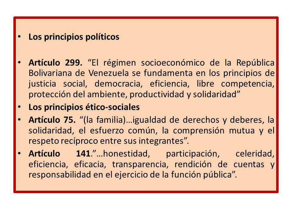 Los principios políticos Artículo 299. El régimen socioeconómico de la República Bolivariana de Venezuela se fundamenta en los principios de justicia