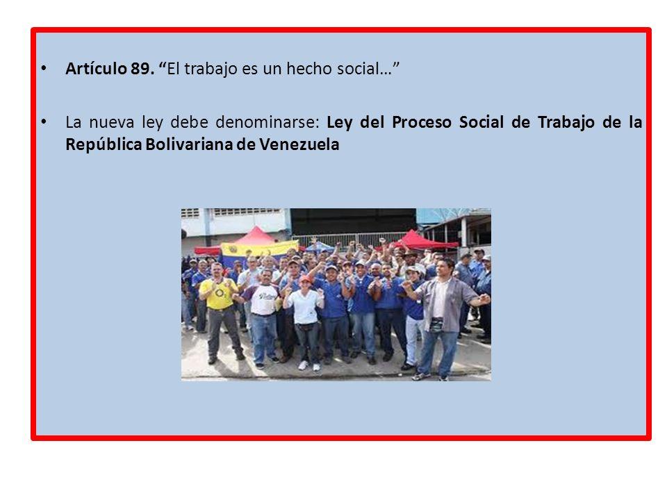 Artículo 89. El trabajo es un hecho social… La nueva ley debe denominarse: Ley del Proceso Social de Trabajo de la República Bolivariana de Venezuela