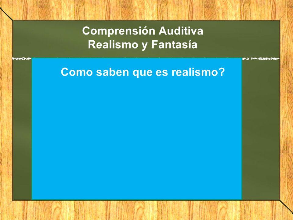 Comprensión Auditiva Realismo y Fantasía Como saben que es realismo?