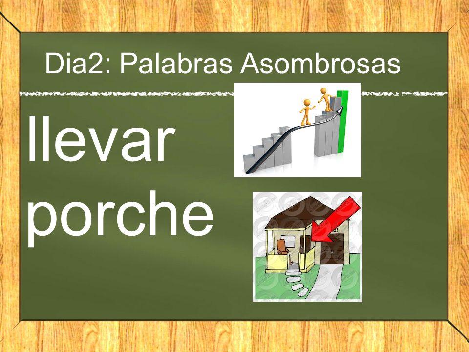 Dia2: Palabras Asombrosas llevar porche