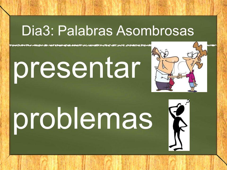 Dia3: Palabras Asombrosas presentar problemas