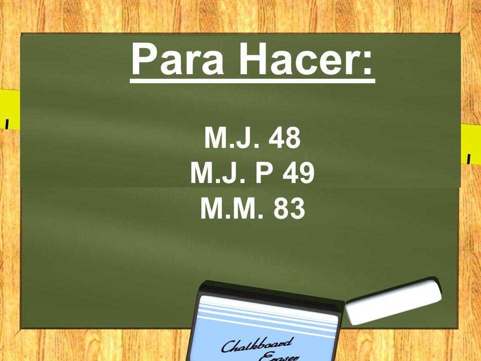 Para Hacer: M.J. 48 M.J. P 49 M.M. 83