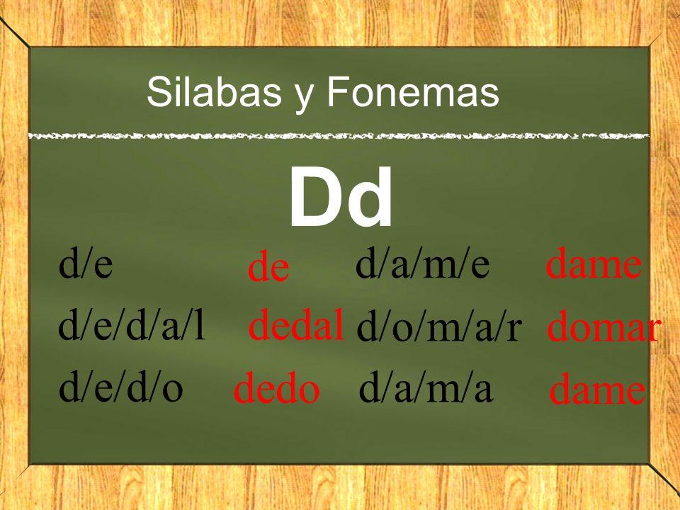 Silabas y Fonemas Dd da-le dale don-de donde pi-no pino des-de desde do-mo domo po-mo pomo